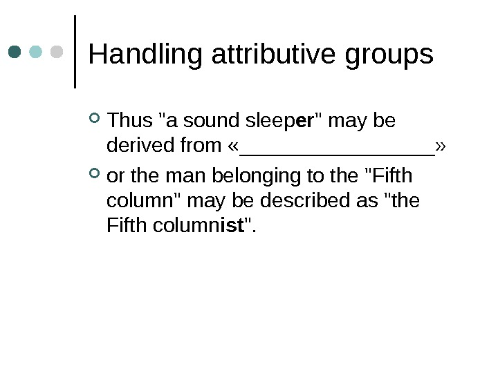 Handling attributive groups Thus a sound sleep er  may be derived from «_________»