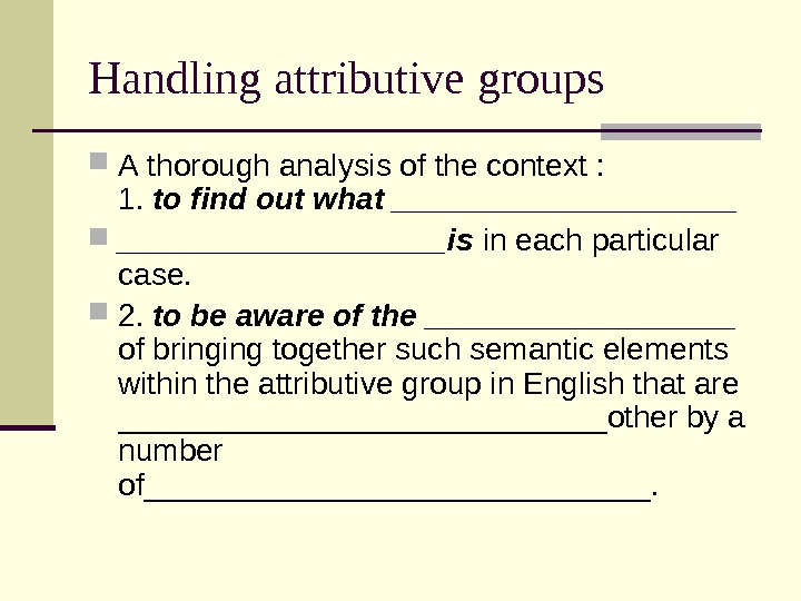 Handling attributive groups A thorough analysis of the context : 1.  to find