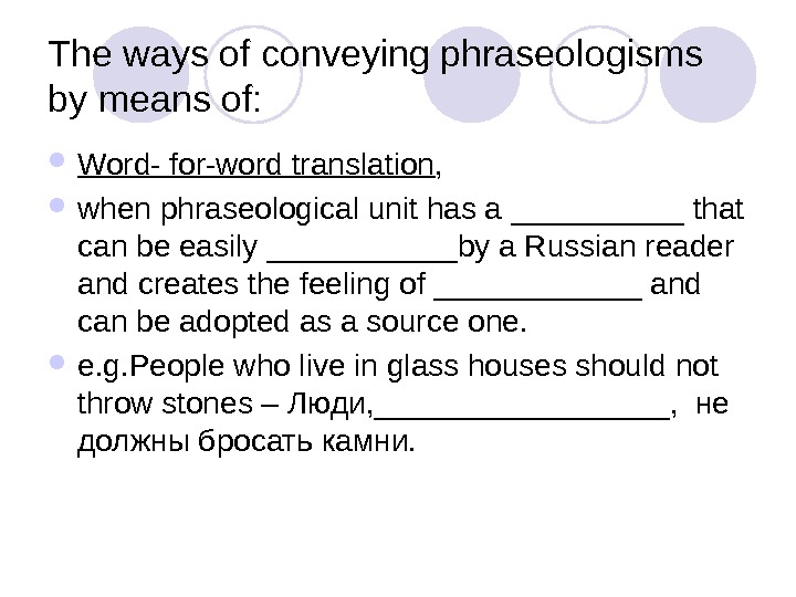 The ways of conveying phraseologisms by means of:  Word- for-word translation ,