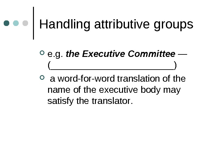 Handling attributive groups e. g.  the Executive Committee — ( ____________) a word-for-word translation
