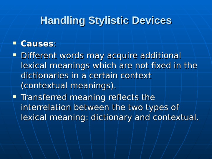 Handling Stylistic Devices Causes : :  Different words may acquire additional lexical meanings which are