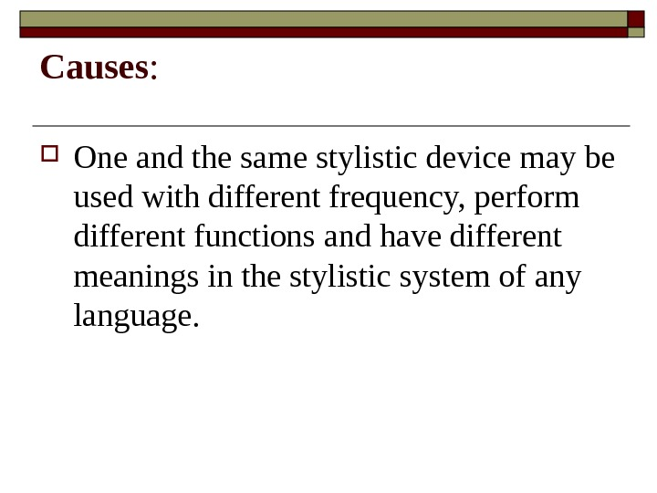 Causes :  One and the same stylistic device may be used with different frequency, perform