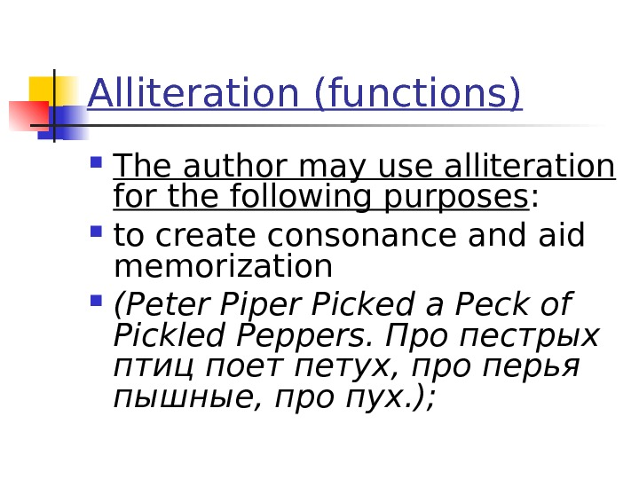 Alliteration (functions) The author may use alliteration for the following purposes :  to create consonance