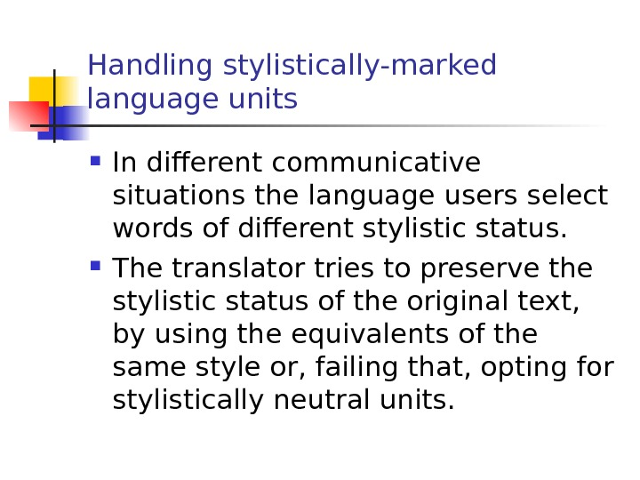 Handling stylistically-marked language units In different communicative situations the language users select words of different stylistic