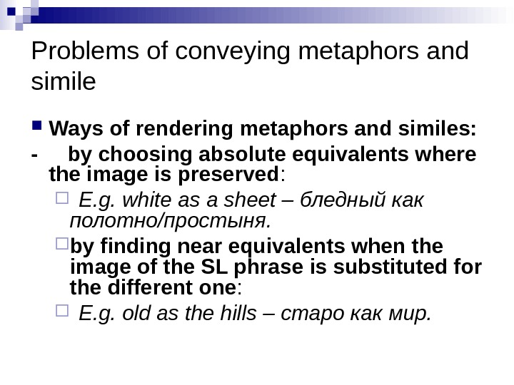 Problems of conveying metaphors and simile Ways of rendering metaphors and similes: - by choosing absolute