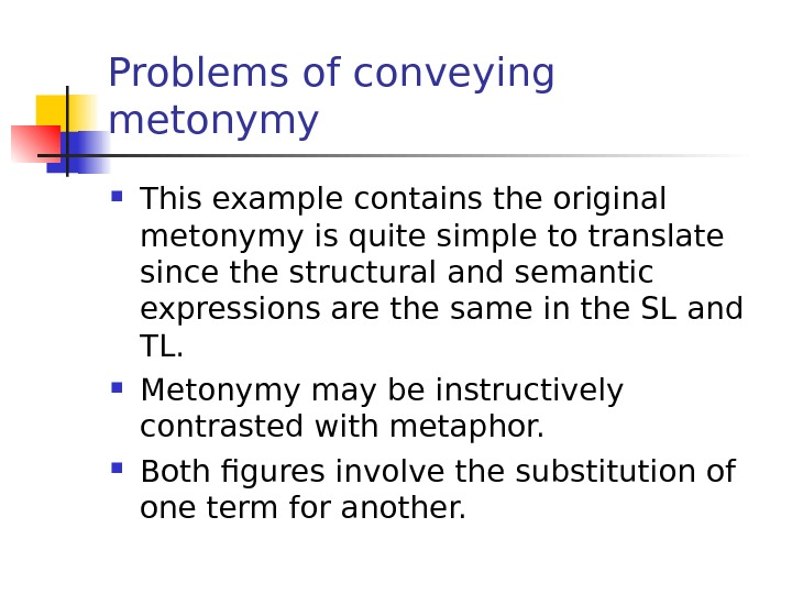 Problems of conveying metonymy This example contains the original metonymy is quite simple to translate since