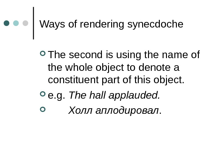 Ways of rendering synecdoche The second is using the name of the whole object to denote