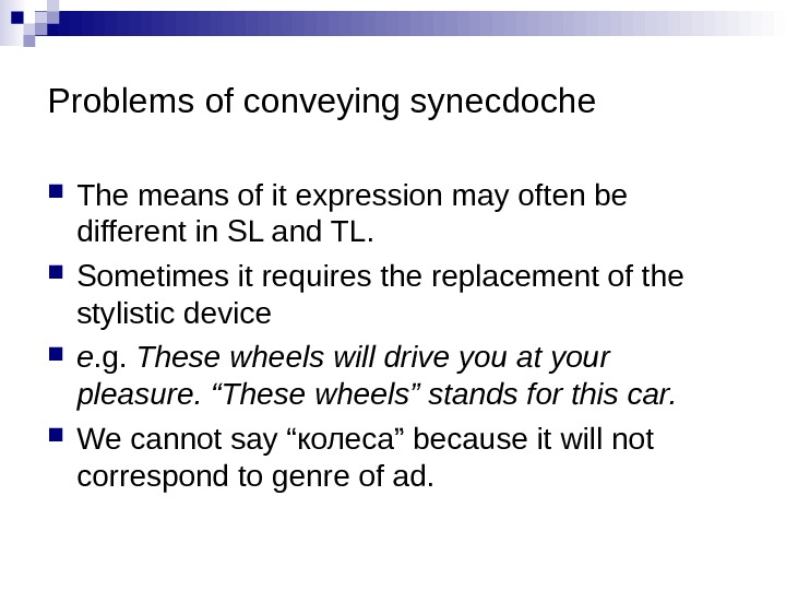 Problems of conveying synecdoche The means of it expression may often be different in SL and