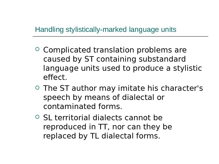 Handling stylistically-marked language units Complicated translation problems are caused by ST containing substandard language units used