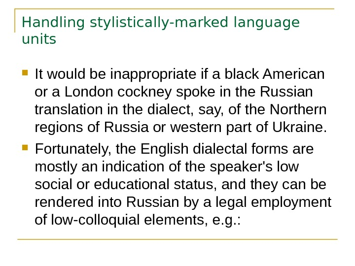Handling stylistically-marked language units It would be inappropriate if a black American or a London cockney