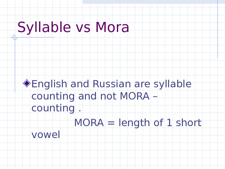 Syllable vs Mora English and Russian are syllable counting and not MORA – counting.