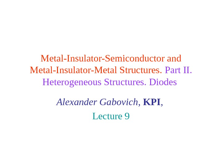 Metal-Insulator-Semiconductor and Metal-Insulator-Metal Structures.  Part II.  Heterogeneous Structures. Diodes  Alexander Gabovich ,