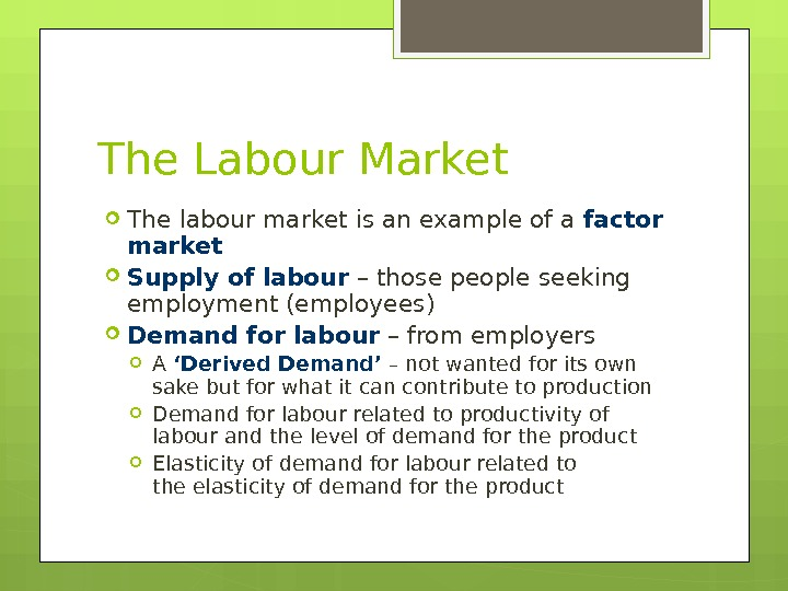 The Labour Market The labour market is an example of a factor market Supply of labour