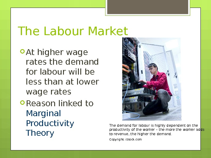 The Labour Market At higher wage rates the demand for labour will be less than at