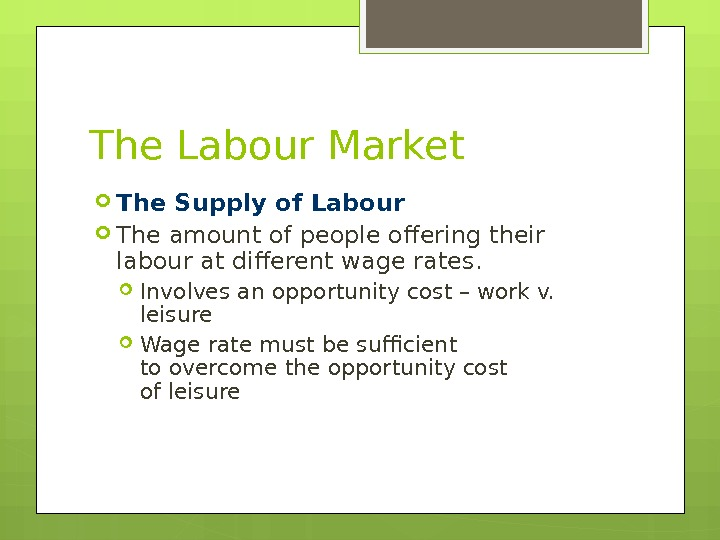 The Labour Market The Supply of Labour The amount of people offering their labour at different