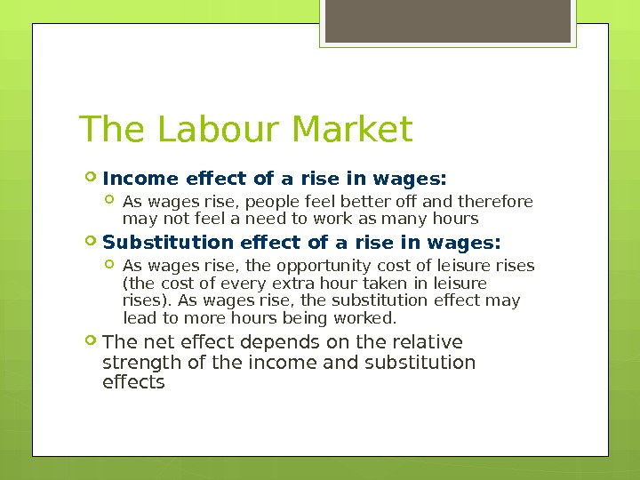 The Labour Market Income effect of a rise in wages:  As wages rise, people feel