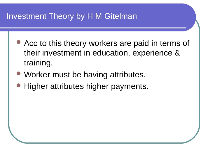Investment Theory by H M Gitelman Acc to this theory workers are paid in terms of