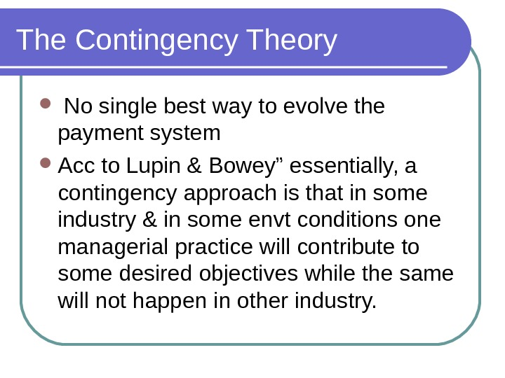 The Contingency Theory  No single best way to evolve the payment system Acc to Lupin