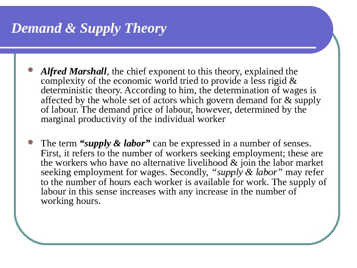 Demand & Supply Theory Alfred Marshall , the chief exponent to this theory, explained the complexity