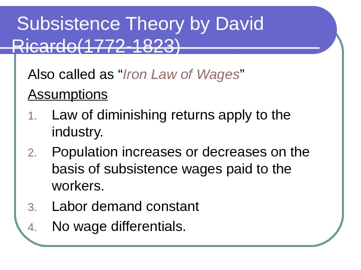"Subsistence Theory by David Ricardo(1772 -1823) Also called as "" Iron Law of Wages """