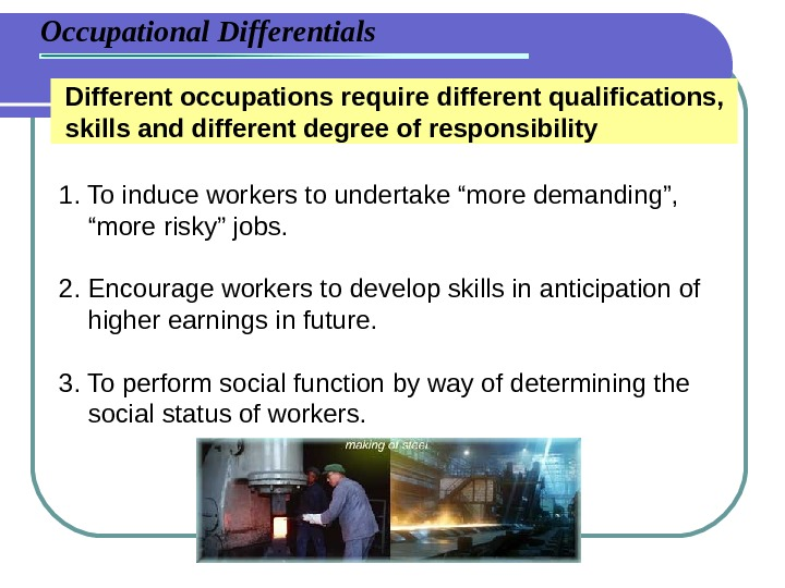 Occupational Differentials Different occupations require different qualifications,  skills and different degree of responsibility 1. To