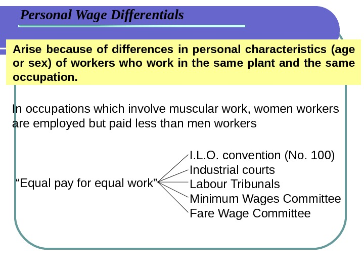 Personal Wage Differentials Arise because of differences in personal characteristics (age or sex) of workers who