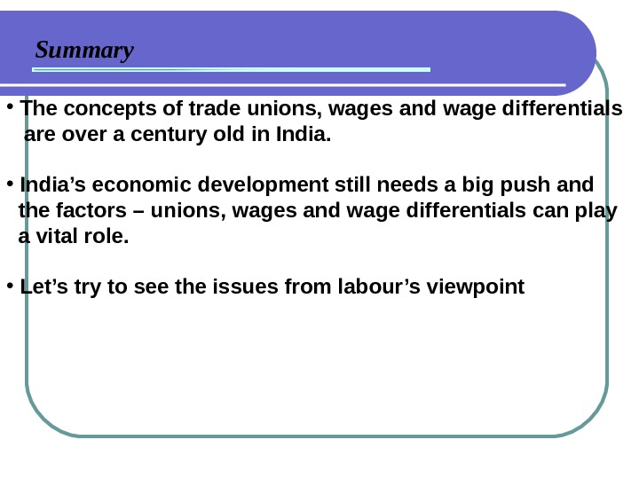 Summary •  The concepts of trade unions, wages and wage differentials are over a century