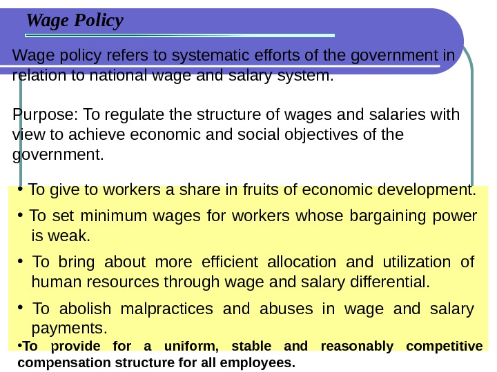 Wage Policy Wage policy refers to systematic efforts of the government in relation to national wage
