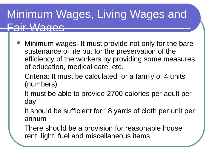 Minimum Wages, Living Wages and Fair Wages Minimum wages- It must provide not only for the