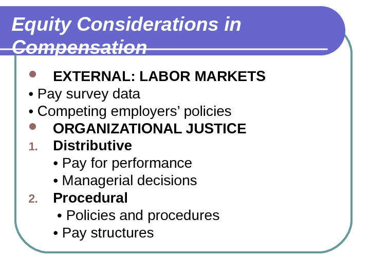 Equity Considerations in Compensation EXTERNAL: LABOR MARKETS •  Pay survey data  •  Competing