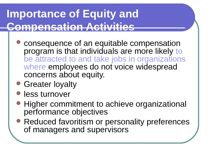 Importance of Equity and Compensation Activities consequence of an equitable compensation program is that individuals are