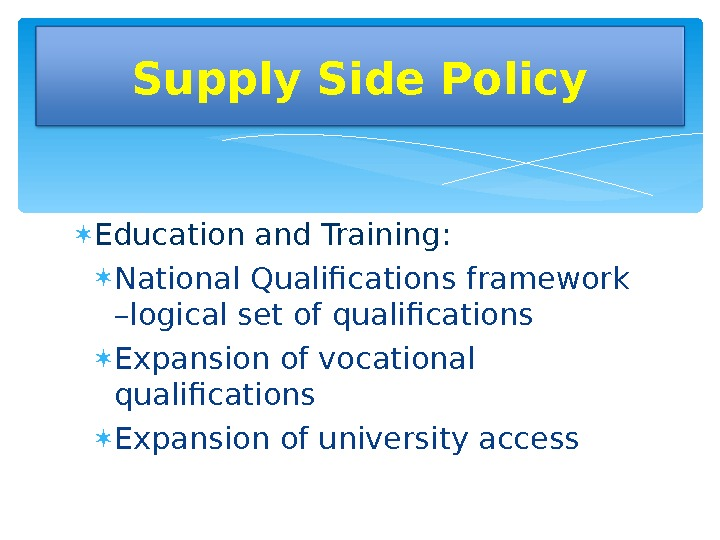 Education and Training:  National Qualifications framework –logical set of qualifications Expansion of vocational qualifications