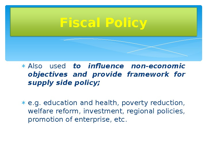 Also used to influence non-economic objectives and provide framework for supply side policy;  e.
