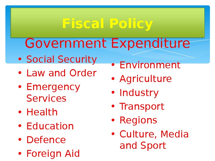 Fiscal Policy Government Expenditure • Social Security • Law and Order • Emergency Services • Health
