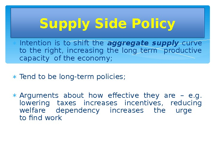 Intention is to shift the aggregate supply  curve to the right,  increasing the