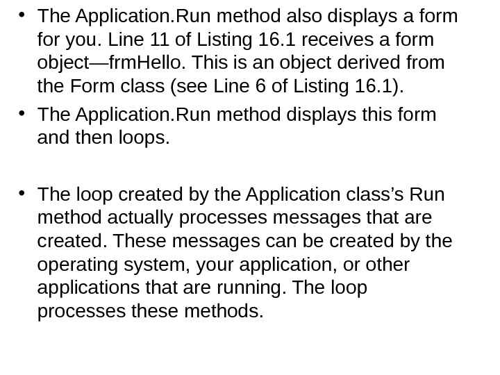 • The Application. Run method also displays a form for you. Line 11 of