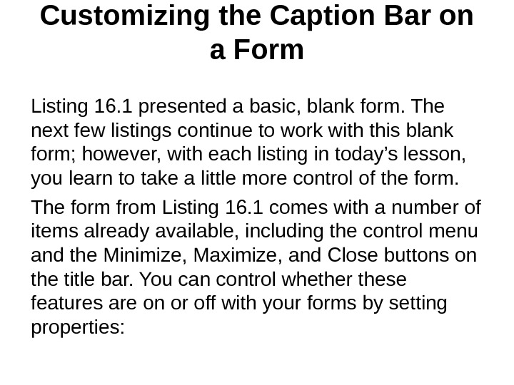 Customizing the Caption Bar on a Form Listing 16. 1 presented a basic, blank