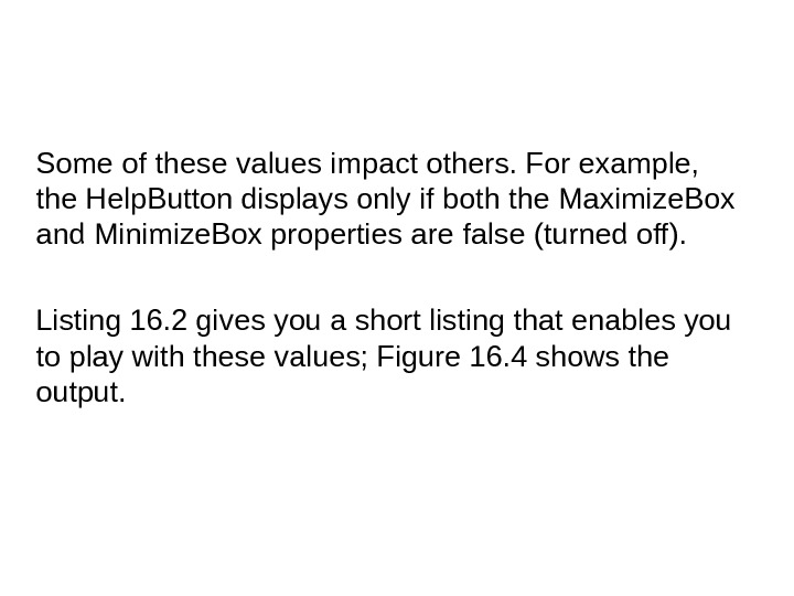 Some of these values impact others. For example,  the Help. Button displays only