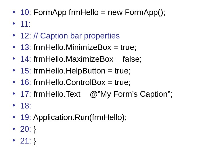 • 10:  Form. App frm. Hello = new Form. App();  • 11: