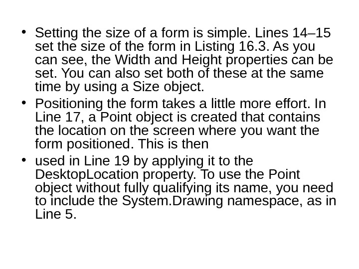 • Setting the size of a form is simple. Lines 14– 15 set the