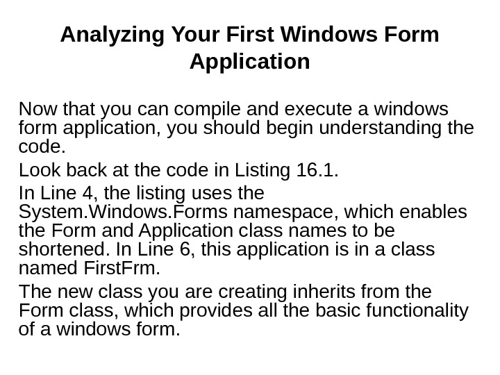 Analyzing Your First Windows Form Application Now that you can compile and execute a