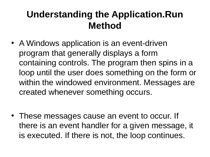 Understanding the Application. Run Method • A Windows application is an event-driven program that