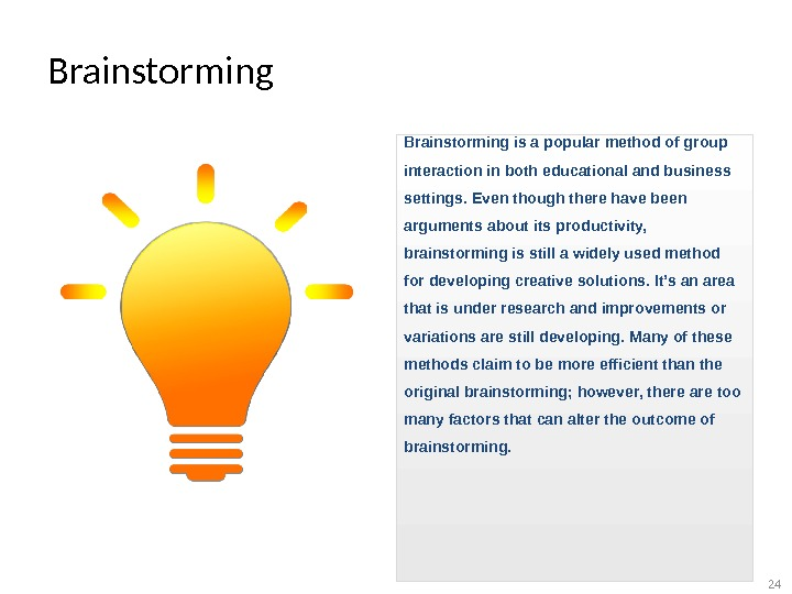 Brainstorming is a popular method of group interaction in both educational and business settings. Even though