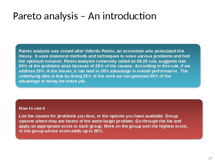 Pareto analysis – An introduction Pareto analysis was coined after Vilferdo Pareto, an economist who postulated