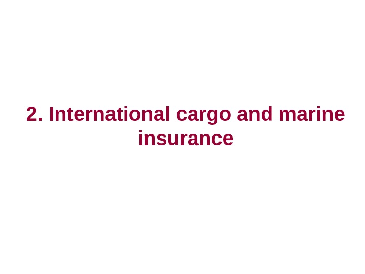 2.  International cargo and marine insurance