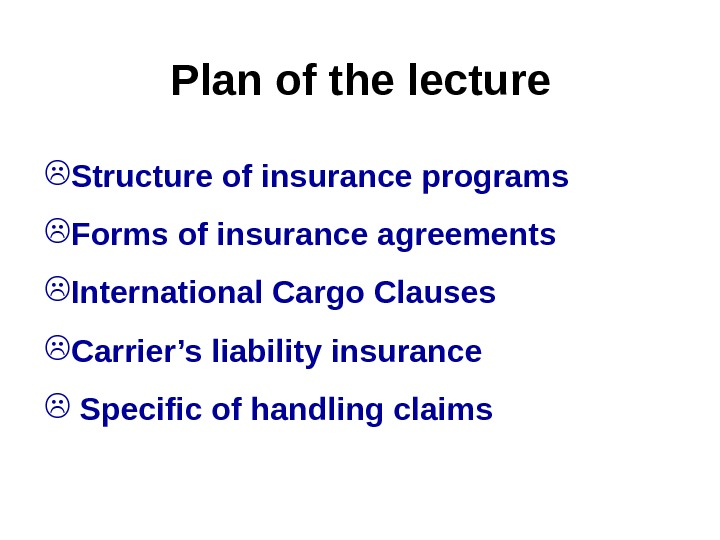 Plan of the lecture Structure of insurance programs Forms of insurance agreements International Cargo