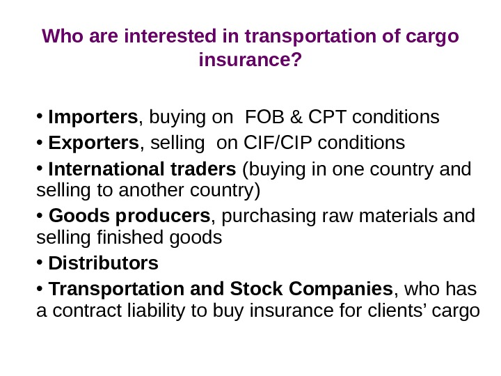 Who are interested in transportation of cargo insurance?  •  Importers ,
