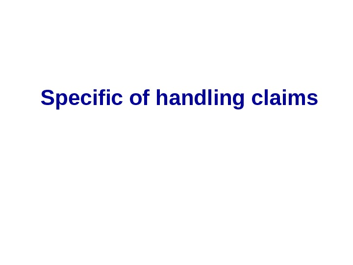 Specific of handling claims