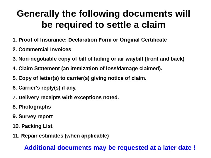 Generally the following documents will be required to settle a claim 1. Proof of