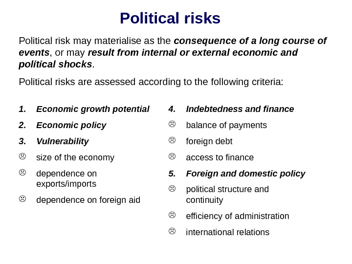 Political risks Political risk may materialise as the consequence of a long course of